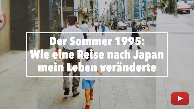 Der Sommer 1995: Eine Japan-Reise, die alles veränderte